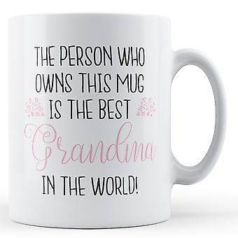 The person who owns this mug is the best Grandma in the world! - Printed Mug