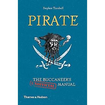 Pirate - The Buccaneer's (Unofficial) Manual by Stephen Turnbull - 978