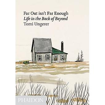 Far Out isn't Far Enough - Life in the Back of Beyond by Tomi Ungerer