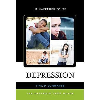 Depression - The Ultimate Teen Guide by Tina P. Schwartz - 97808108951