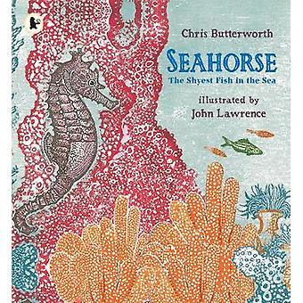 Seahorse - The Shyest Fish in the Sea by Christine Butterworth - John