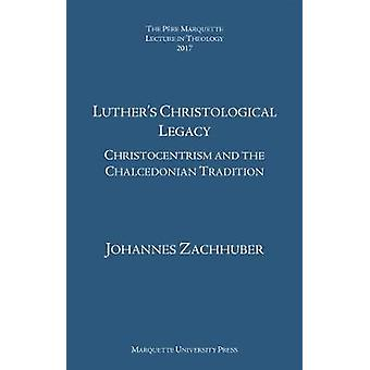 Luther's Christological Legacy - Christocentrism and the Chalcedonian