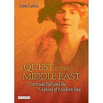 Eine Suche im Nahen Osten - Gertrude Bell and the Making of Modern Ir