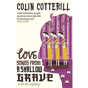 Love Songs From a Shallow Grave - A Dr Siri Murder Mystery by Colin Co