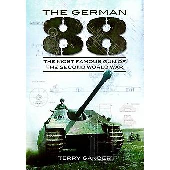 The German 88 - The Most Famous Gun of the Second World War by Terry G