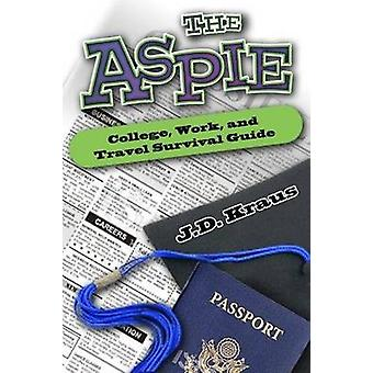 The Aspie College - Work - and Travel Survival Guide by J. D. Kraus -