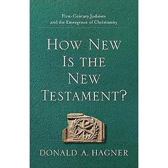 How New Is the New Testament? - First-Century Judaism and the Emergenc