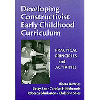 Developing Constructivist Early Childhood Curriculum - Practical Princ