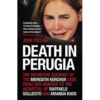Overlijden in Perugia de definitieve rekening van de zaak Meredith Kercher van haar moord op de vrijspraak van Raffaele Sollecito en Amanda Knox door John Follain