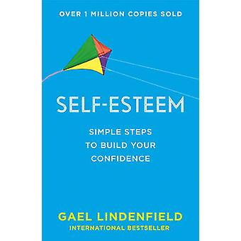 Self Esteem - Simple Steps to Build Your Confidence by Gael Lindenfiel
