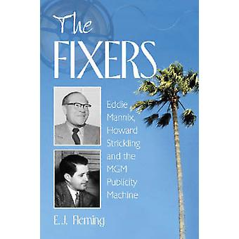 The Fixers - Eddie Mannix - Howard Strickling and the MGM Publicity Ma