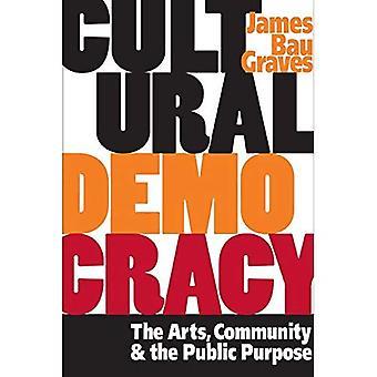 Democrazia cultura: Le arti, comunità e lo scopo pubblico