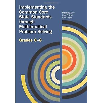 Implementing the Common Core State Standards through Mathematical Problem Solving: Grades 6-8