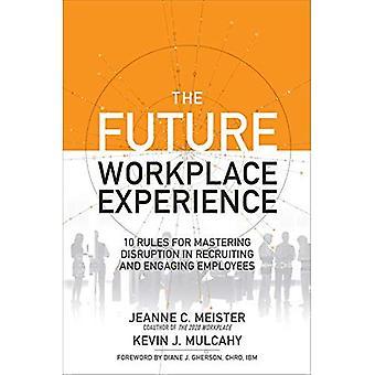 L'expérience du futur lieu de travail: 10 règles pour maîtriser la perturbation dans le recrutement et la participation des employés