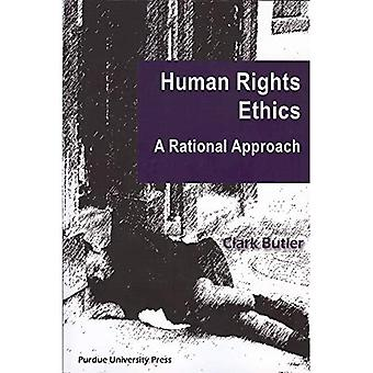 Human Rights Ethics: A Rational Approach (Purdue Human Rights Studies)