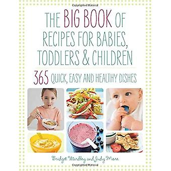 Big Book of Recipes for Babies, Toddlers & Children: 365 Quick, Easy and Healthy Dishes: From First Foods to Starting School (Big Book): From First Foods to Starting School (Big Book)