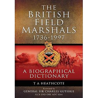 The British Field Marshalls 1736-1997: A Biographical Dictionary