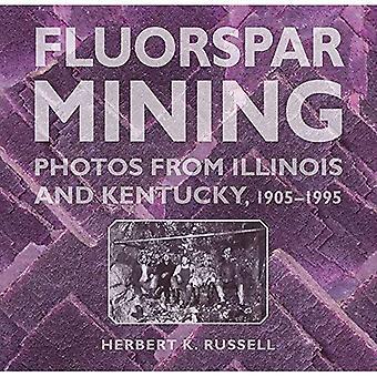 Mines de spath fluor: Photos de l'Illinois et le Kentucky, 1905-1995