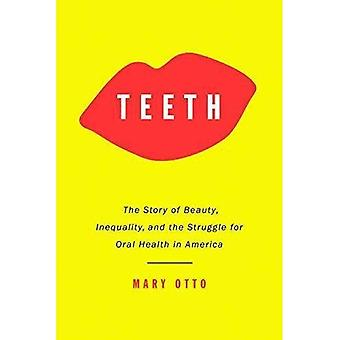Teeth: The Untold Story of� Beauty, Inequality, and the Struggle for Oral Health in America