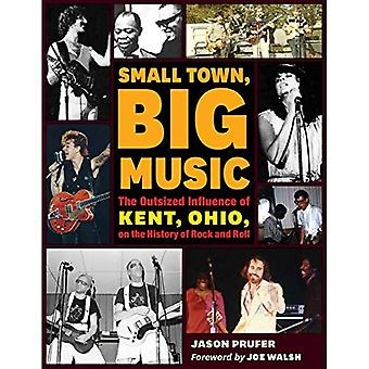 Small Town, Big Music: The� Outsized Influence of Kent, Ohio, on the History� of Rock and Roll