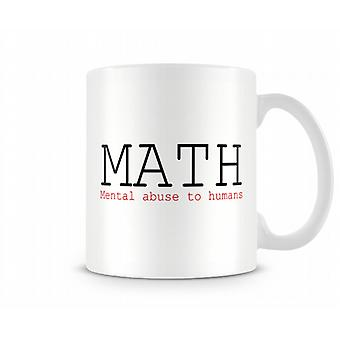 Decorative Writing MATH Mental Abuse To Humans Printed Text Mug