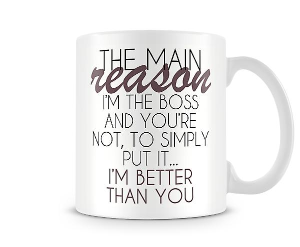 The Main Reason I'm The Boss Printed Mug