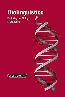 Biolinguistics Exploring the Biology of Language by Jenkins & Lyle