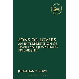 Sons or Lovers An Interpretation of David and Jonathans Friendship by Rowe & Jonathan Y.