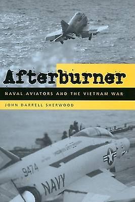 Afterburner Naval Aviators and the Vietnam War by Sherwood & John Darrell