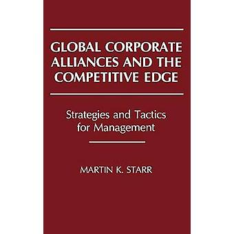 Global Corporate Alliances and the Competitive Edge Strategies and Tactics for Management by Starr & Martin K.
