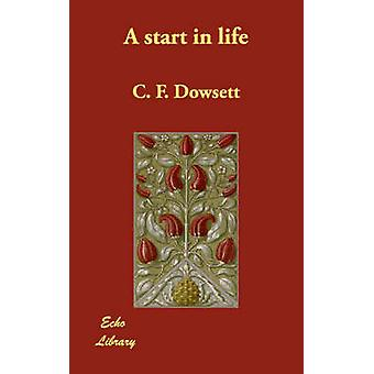 A start in life by Dowsett & C. F.