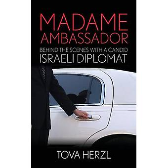 Madame Ambassador Behind the Scenes with a Candid Israeli Diplomat by Herzl & Tova