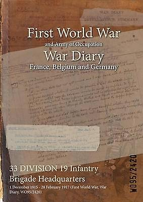 33 DIVISION 19 Infantry Brigade Headquarters  1 December 1915  28 February 1917 First World War War Diary WO952420 by WO952420