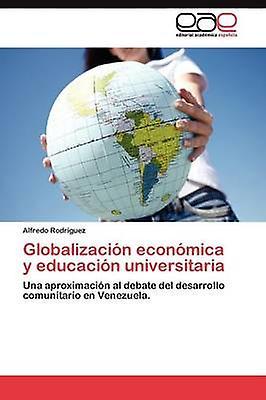 Globalizacin econmica y educacin universitaria by Rodrguez Alfrougeo
