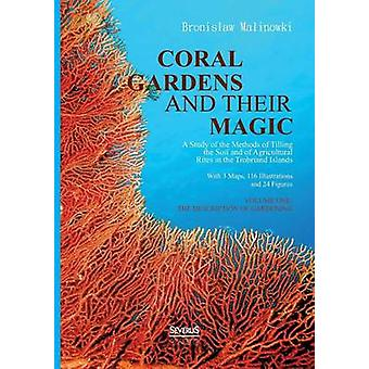 Coral gardens and their magic A Study of the Methods of Tilling the Soil and of Agricultural Rites in the Trobriand Islands by Malinowski & Bronislaw