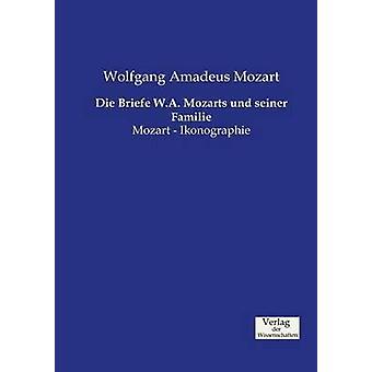 Die Briefe W.A. Mozarts und seiner Familie by Mozart & Wolfgang Amadeus