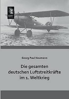 Die Gesamten Deutschen Luftstreitkrafte Im 1. Weltkrieg by NeuhomHommes & Georg Paul