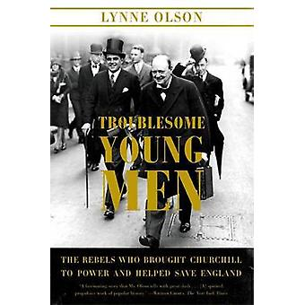 Troublesome Young Men - The Rebels Who Brought Churchill to Power and