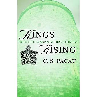 Kings Rising - Book Three of the Captive Prince Trilogy by C. S. Pacat