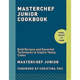 Masterchef Junior Cookbook - Bold Recipes and Essential Techniques to