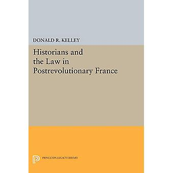 Historians and the Law in Postrevolutionary France by Donald R. Kelle