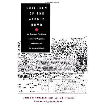 Children of the Atomic Bomb - An American Physician's Memoir of Nagasa
