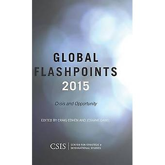 Global Flashpoints - Crisis and Opportunity - 2015 by Craig Cohen - Jos