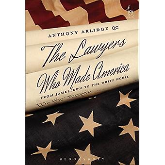 The Lawyers Who Made America - From Jamestown to the White House by An