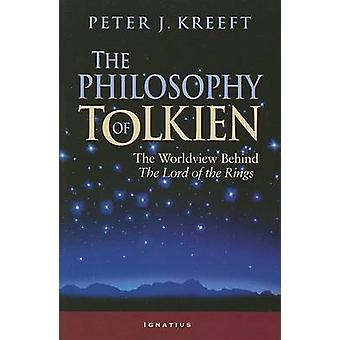 The Philosophy of Tolkien - The Worldview Behind The  -Lord of the Ring
