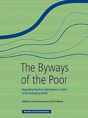 Byways of the Poor - Organizing Practices & Economic Control in the De
