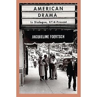 American Drama - In Dialogue - 1714-Present by Jacqueline Foertsch - 9