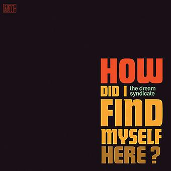 Dream Syndicate - How Did I Find Myself Here [Vinyl] USA import