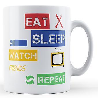 Eat, Sleep, Watch Friends, Repeat Printed Mug