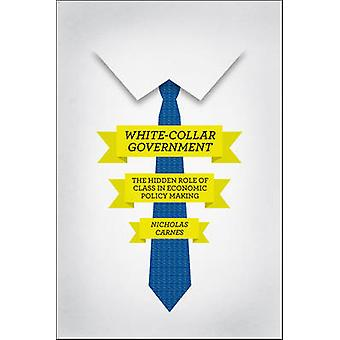 White-collar Government - The Hidden Role of Class in Economic Policy